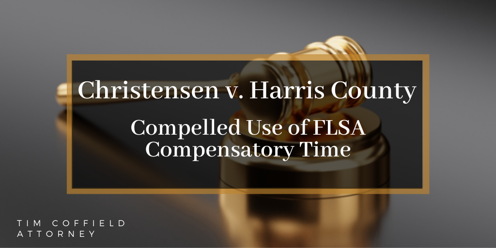Christensen v. Harris County: Compelled Use of FLSA Compensatory Time