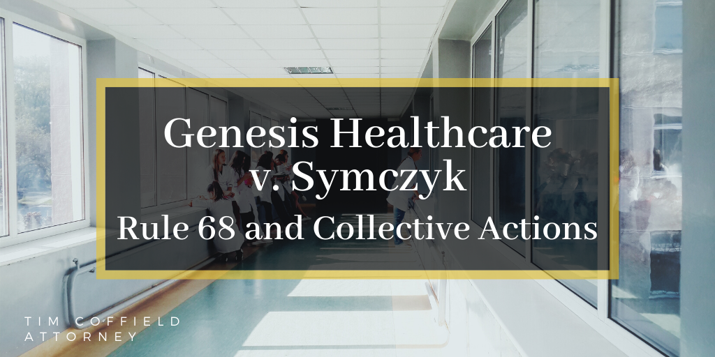 Genesis Healthcare v. Symczyk: Rule 68 and Collective Actions