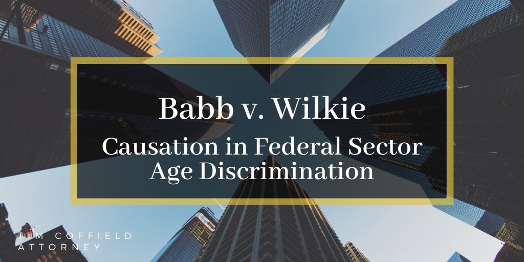 Babb v. Wilkie: Causation in Federal Sector Age Discrimination