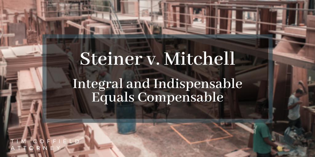 Steiner v. Mitchell: Integral and Indispensable Equals Compensable
