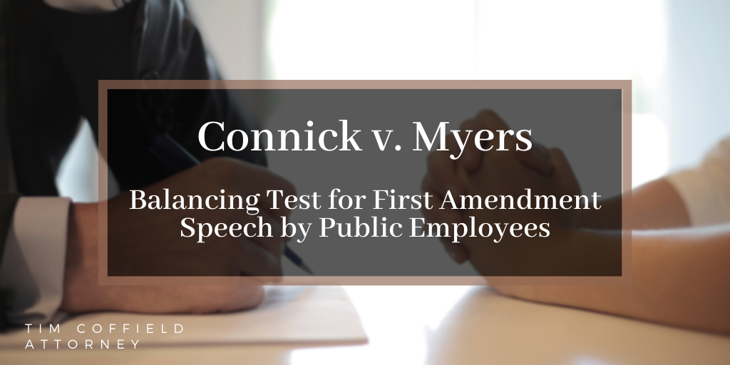 Connick v. Myers: Balancing Test for First Amendment Speech by Public Employees