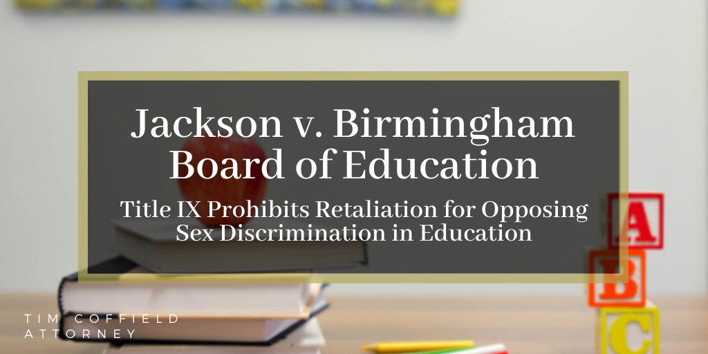 Jackson v. Birmingham Board of Education: Title IX Prohibits Retaliation for Opposing Sex Discrimination in Education