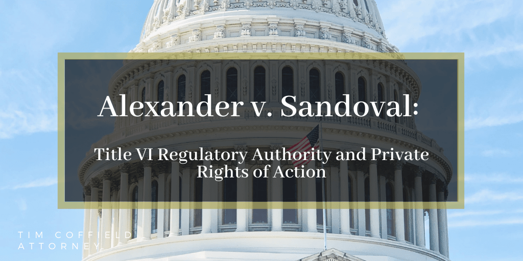 Alexander v. Sandoval: Title VI Regulatory Authority and Private Rights of Action