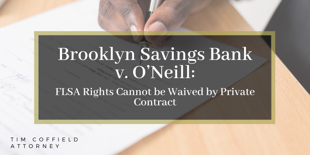 Brooklyn Savings Bank v. O'Neill: FLSA Rights Cannot be Waived by Private Contract